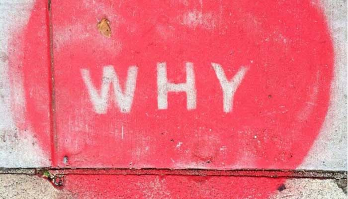 """The infamous question of """"Why?"""""""